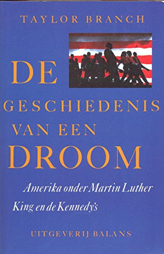 De geschiedenis van een droom : Amerika onder Martin Luther King en de Kennedy's.: Branch, ...