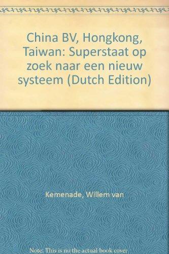 9789050182584: China BV, Hongkong, Taiwan: Superstaat op zoek naar een nieuw systeem (Dutch Edition)