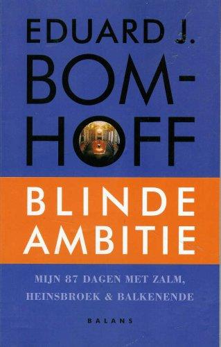 Blinde Ambitie; Mijn 87 Dagen Met Zalm, Heinsbroek and Balkenende.: Bomhoff, Eduard J.
