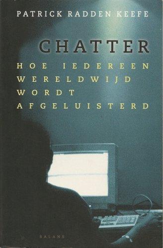 Chatter : hoe iedereen wereldwijd wordt afgeluisterd.: Franciscus Theodorus Arthur Marie Stoks., ...