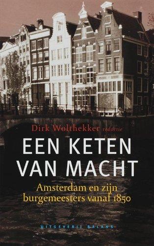 Een keten van macht : Amsterdam en zijn burgemeesters vanaf 1850.: Wolthekker, Dirk (red.)