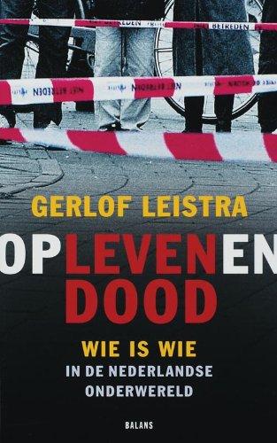 Op leven en dood / druk 1: wie is wie in de Nederlandse onderwereld: Leistra, G.
