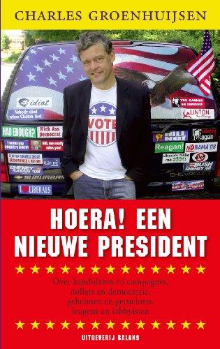 Hoera! Een nieuw president. Over kandidaten en campagnes, dollars en domocratie, geheimen en ...