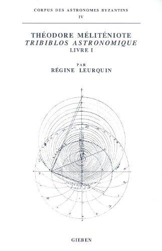 9789050630450: Theodore Meliteniote: Tribiblos Astronomique : Livre 1 (Corpus Des Astronomes Byzantins, 4) (Vol I) (French Edition)