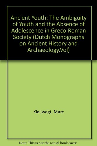9789050630634: Ancient Youth: The Ambiguity of Youth and the Absence of Adolescence in Greco-Roman Society (Dutch Monographs on Ancient History and Archaeology,Vol)