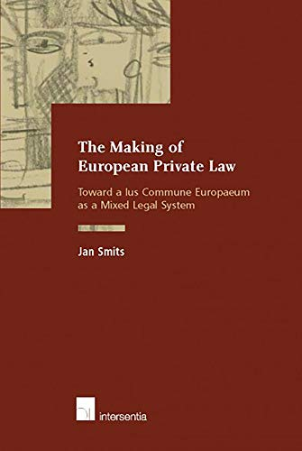 The Making of European Private Law. Towards a Ius Commune Europaeum as a Mixed Legal System.: Smits...