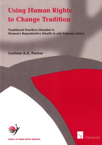 9789050952262: Using Human Rights to Change Tradition: Traditional Practices Harmful to Women's Reproductive Health in sub-Saharan Africa (School of Human Rights Research) (v. 13)