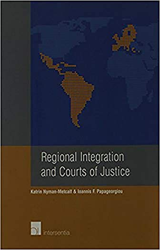 Regional Integration and Courts of Justice: Metcalf, Katrin Nyman; Nyman-Metcalf, K.; Papageorgiou,...