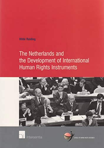 The Netherlands and the Development of International Human Rights Instruments.: Reiding, Hilde.