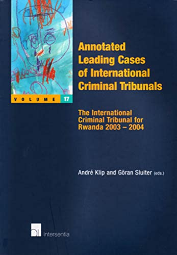 Annotated Leading Cases of International Criminal Tribunals - Volume 17: The International Criminal...