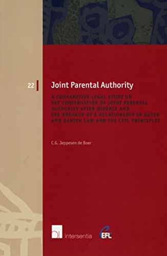 9789050958004: Joint Parental Authority: A Comparative Legal Study on the Continuation of Joint Parental Authority after Divorce and the Breakup of a Relationship in ... and the CEFL Principles (European Family Law)