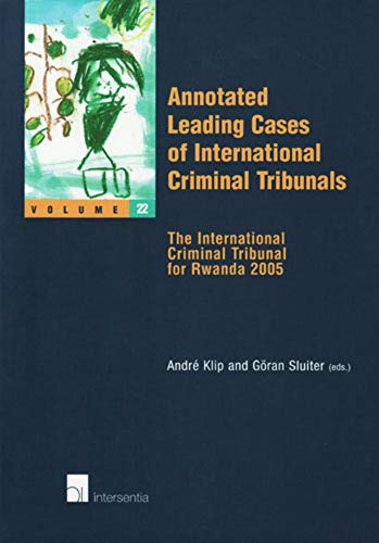 Annotated Leading Cases of International Criminal Tribunals. Vol. 22: The International Criminal ...