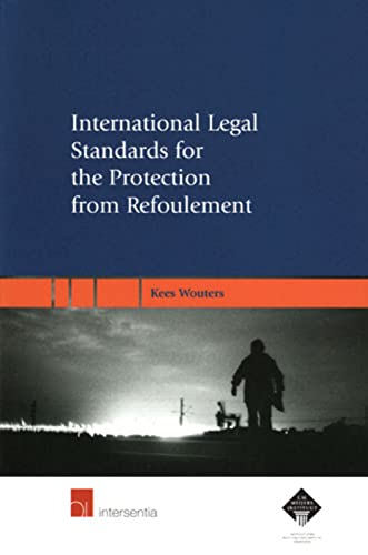 9789050958769: International Legal Standards for the Protection from Refoulement: A Legal Analysis of the Prohibitions on Refoulement Contained in the Refugee ... Rights and the Convention against Torture