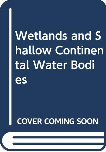 9789051030464: Wetlands & Shallow Continental Water Bodies Vol. 1: Natural & Human Relationships