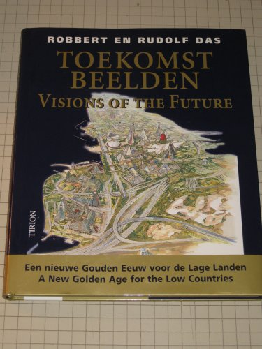 Visions of the Future - A New Golden Age for the Low Countries: Das, Robbert & Rudolf