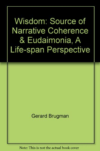 9789051667806: Wisdom: Source of Narrative Coherence & Eudaimonia, A Life-span Perspective