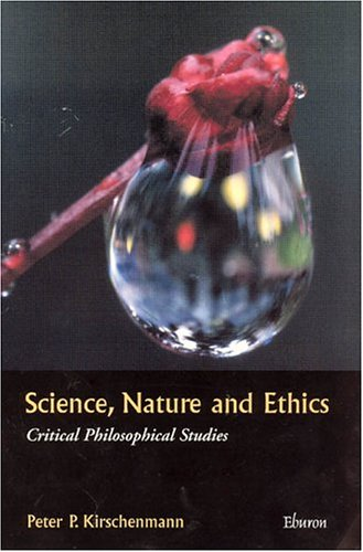 Science, Nature, And Ethics: Critical Philosophical Studies: Kirschenmann, Peter P.