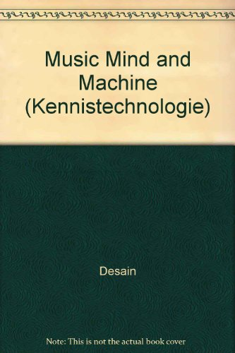 9789051701494: Music, Mind, and Machine: Studies in Computer Music, Music Cognition, and Artificial Intelligence (Kennistechnologie)