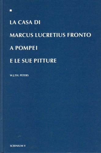 La casa di Marcus Lucretius Fronto a Pompei e le sue pitture. (Scrinium: Monographs on History, Archeology, and Art History, V). - Peters, W. J. Th.