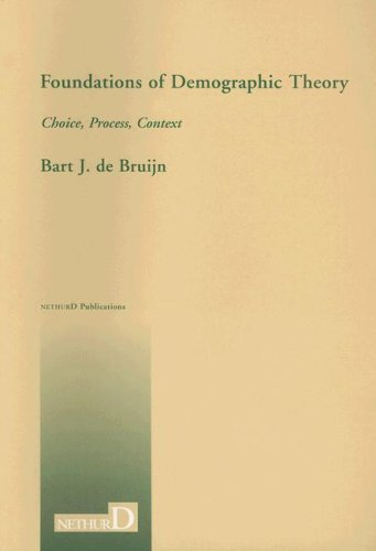 Foundations of Demographic Theory: Choice, Process, Context: De Bruijn, Bart, Bruijn, Bart J. de