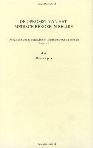De opkomst van het medisch beroep in België. De evolutie van de wetgeving en de ...