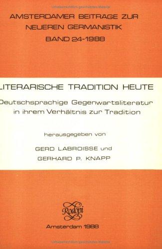 LITERARISCHE TRADITION HEUTE Deutschsprachige Gegenwartsliteratur in ihrem Verhaeltnis zur ...