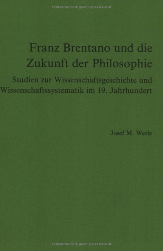 Franz Brentano und die Zukunft der Philosophie. Studien zur Wissenschaftsgeschichte und ...