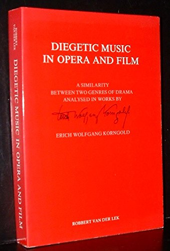 Diegetic Music in Opera and Film : a Similarity between two Genres of Drama analysed in Works by ...
