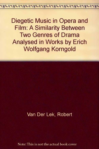 9789051832617: Diegetic Music in Opera and Film: A Similarity Between Two Genres of Drama Analysed in Works by Erich Wolfgang Korngold (1897-1957)