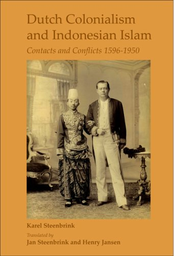 Dutch Colonialism and Indonesian Islam: Contacts and Conflicts 1596-1950 (Currents of Encounter): ...