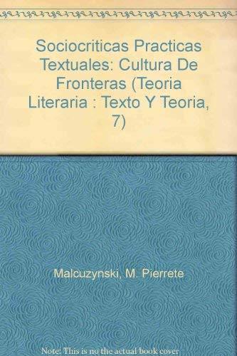 Sociocriticas Practicas Textuales: Cultura De Fronteras (Teoria Literaria : Texto Y Teoria, 7) (...