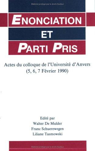 Enonciation et parti pris: Actes du colloque de l Universite d Anvers (5, 6, 7 Fevrier 1990) (...