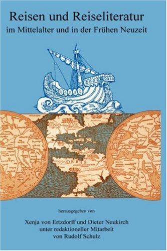 Reisen und Reiseliteratur im Mittelalter und in der Frühen Neuzeit. - DIETER NEUKIRCHERTZDORFF, XENJA VONRUDOLF SCHULZ [EDS.].