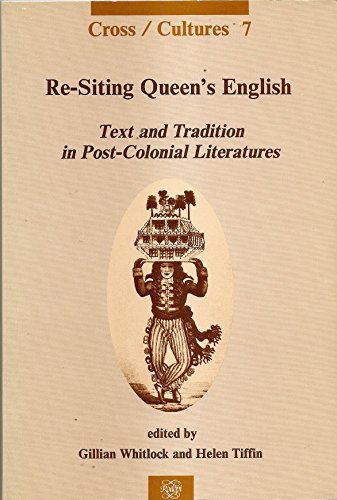 Re-Siting Queen s English Text and Tradition in Post-Colonial Literatures: Essays Presented to John...