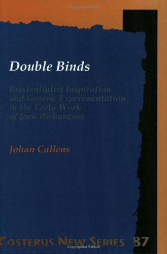 9789051834192: Double Binds: Existentialist Inspiration and Generic Experimentation in the Early Work of Jack Richardson (Costerus New Series)