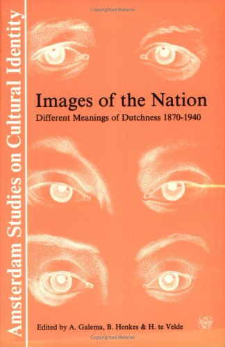 9789051834208: Images of the Nation: Different Meanings of Dutchness, 1870-1940 (Amsterdam Studies on Cultural Identity, 2)