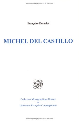 9789051834512: MICHEL DEL CASTILLO (Collection Monographique Rodopi En Littérature Française Contemporaine)