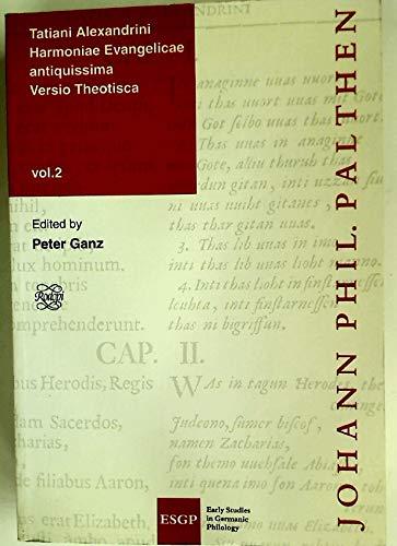 Tatiani Alexandrini Harmoniae Evangelicae antiquissima Versio Theotisca. Vol. 2.: Palthen, Joh Phil