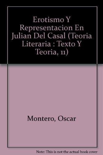 9789051835045: Erotismo Y Representacion En Julian Del Casal.(Texto y Teoria: Teoria Literaria 11) (Teoria Literaria : Texto Y Teoria, 11) (Spanish and English Edition)