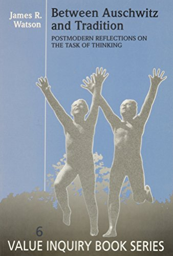 9789051835670: Between Auschwitz and Tradition: Postmodern Reflections on the Task of Thinking (Value Inquiry Book, Vol 6)