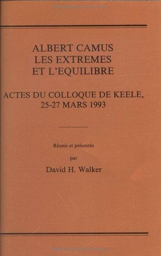 Albert Camus: Les Extremes et l Equilibre: Actes du Colloque de Keele, 25-27 Mars 1993 (Paperback)