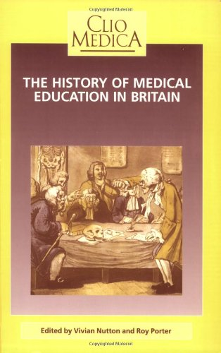 9789051836110: The History of Medical Education in Britain (Clio Medica/The Wellcome Institute Series in the History of Medicine 30) (Clio Medica)