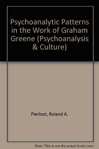 9789051836257: Psychoanalytic Patterns In The Work Of Graham Greene.(Psychoanalysis and Culture 5)