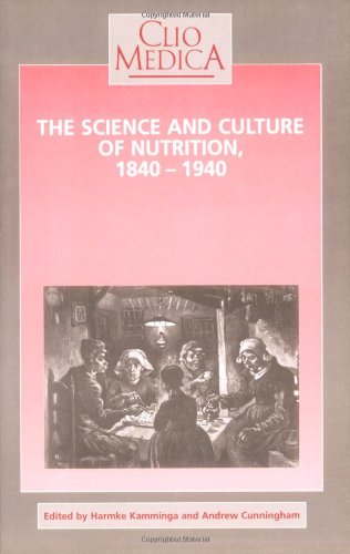 Science and Culture of Nutrition, 1840-1940 (Clio Medica) (9789051838190) by Andrew Cunningham