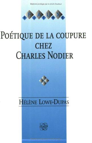 Poetique De LA Coupure Chez Charles Nodier: Lowe-Dupas, Helene