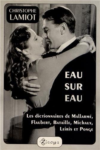 9789051838299: Eau Sur Eau.Les dictionnaires de Mallarme, Flaubert, Bataille, Michaux, Leiris et Ponge. (Chiasma 4)