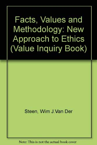 Facts, Values, and Methodology: A New Approach to Ethics (Value Inquiry Book Series ; 25): Steen, ...