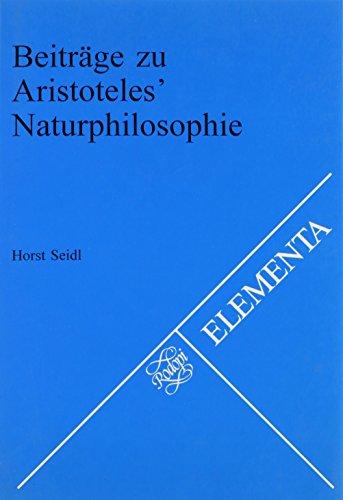 Beitrage Zu Aristoteles' Naturphilosophie.(Elementa 65) (Elementa Texte ; 5) (9789051838541) by Horst Seidl