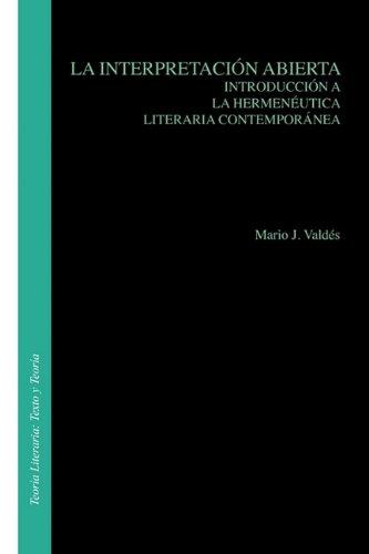 LA Interpretacion Abierta: Introduccion a LA Hermeneutica Literaria Contemporanea (Teoria Literaria , No 16) (Texto y Teoria: Teoria Literaria) (Spanish Edition) (9051838565) by Mario J. Valdes