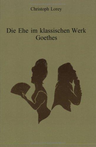 Die Ehe im Klassischen Werk Goethes (Amsterdamer Publikationen zur Sprache und Literatur 118) (...